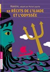 12 récits de l'Iliade et de l'Odyssée - Michel Laporte -  - 9782081242159