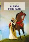 Aliénor d'Aquitaine, une reine à l'aventure - Brigitte Coppin -  - 9782081243545