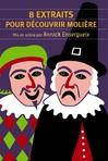 8 extraits pour découvrir Molière - Annick Ensergueix,  Molière -  - 9782081267244