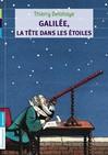 Galilée, la tête dans les étoiles - Thierry Delahaye -  - 9782081265011