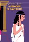 9 héroïnes de l'Antiquité - Brigitte Heller-Arfouillère -  - 9782081245242