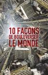 10 façons de bouleverser le monde -  Collectif, Alain Grousset -  - 9782081308657