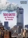 100 dates de l'histoire du monde - Antoine Auger, Dimitri Bathias, Dimitri Casali -  - 9782081308411