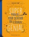Super manuel pour devenir un écrivain génial - Bernard Friot, Anne-Sophie Mignolet -  - 9782081370807